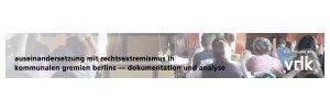 """Projekt """"Auseinandersetzung mit Rechtsextremismus in kommunalen Gremien Berlins"""""""