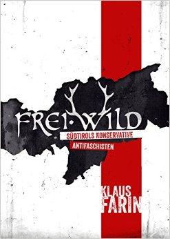 """Cover des Buchs """"Frei.Wild - Südtirols konservative Antifaschisten"""" von Klaus Farin"""